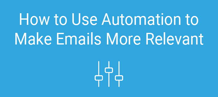 How to Use Automation to Make Emails More Relevant
