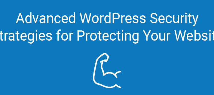 Advanced WordPress Security Strategies for Protecting Your Website
