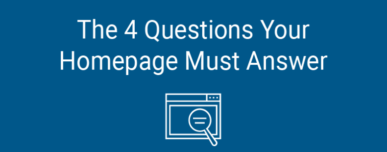 The 4 Questions Your Homepage Must Answer