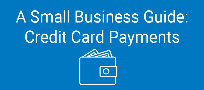 A Small Business Guide: Credit Card Payments