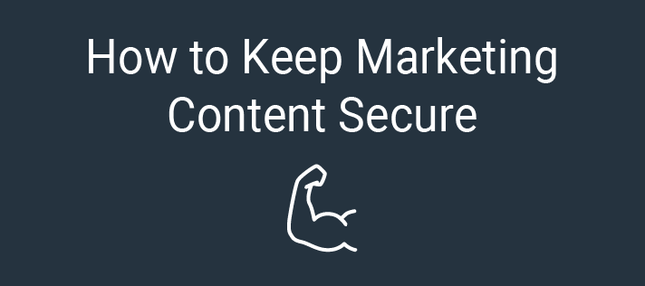 How to Keep Marketing Content Secure