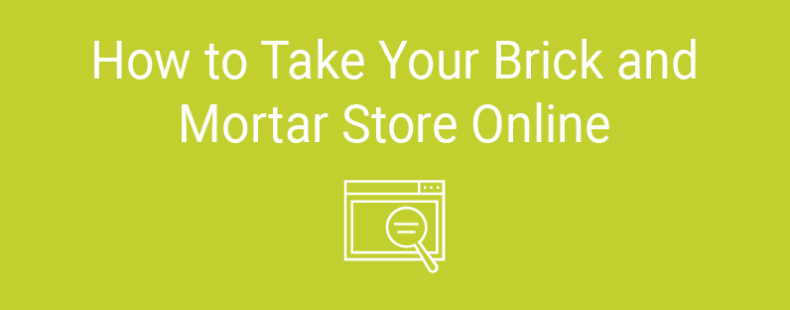 How to Take Your Brick and Mortar Store Online
