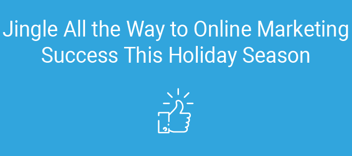 Jingle All the Way to Online Marketing Success This Holiday Season