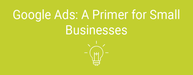 Google Ads: A Primer for Small Businesses