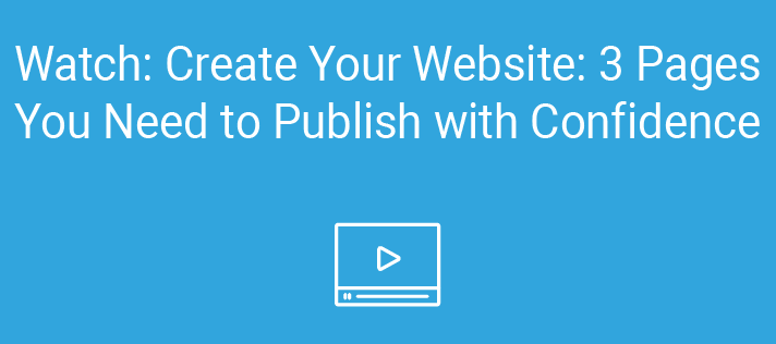 Watch: Create Your Website: 3 Pages You Need to Publish with Confidence