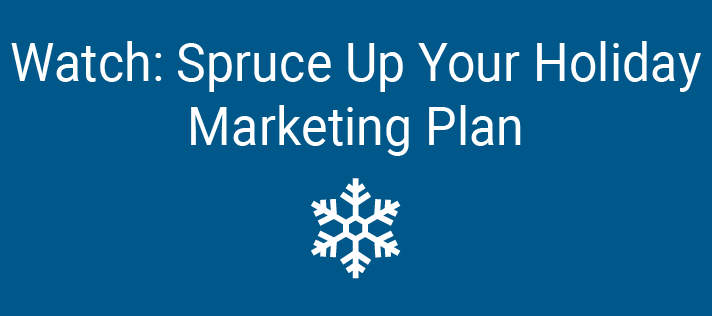 Watch: Spruce Up Your Holiday Marketing Plan