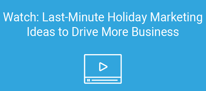 Watch: Last-Minute Holiday Marketing Ideas to Drive More Business