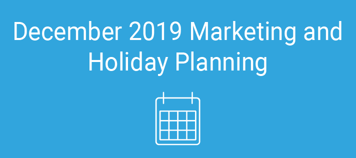 December 2019 Marketing and Holiday Planning