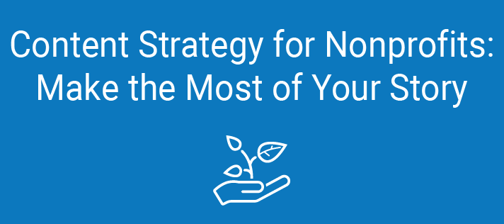 Content Strategy for Nonprofits: Make the Most of Your Story