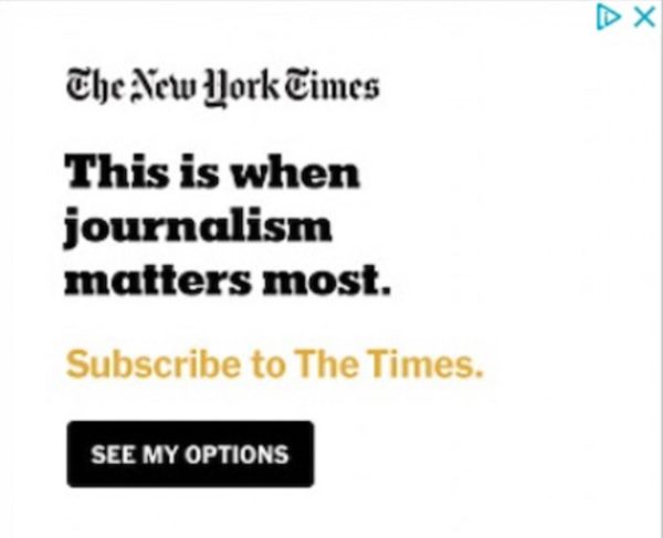 "NYT ad ""This is when journalism matters most. Subscribe to The Times"""